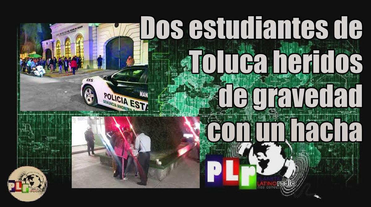 #Toluca: dos estudiantes siguen graves. El agresor, internado en un psiquiátrico